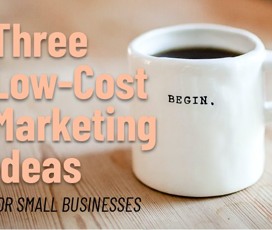 3 low-cost marketing ideas for small businesses